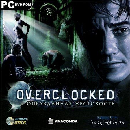 Overclocked. Оправданная жестокость (PC/2007/RUS/RePack by MOP030B)