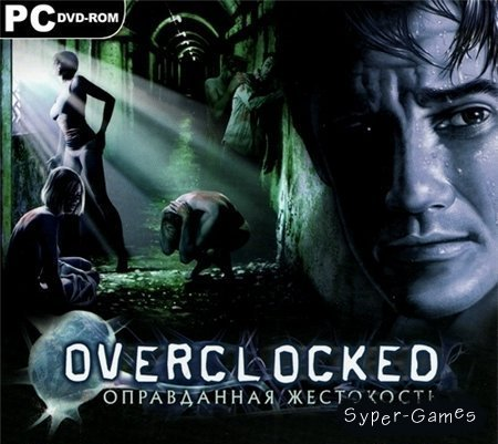 Overclocked - Оправданная Жестокость (Repack/PC)
