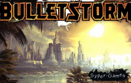 Bulletstorm (RUS/2011/Repack)