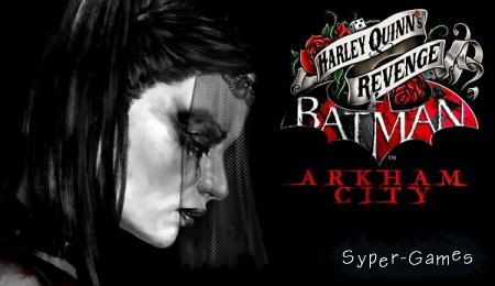 Batman: Arkham City - Harley Quinn's Revenge (2012/PC/Rus/DLC)