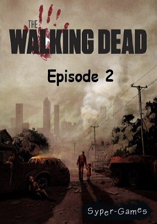 The Walking Dead The Game Episode 2 - Starved for Help (2012/RUS/ENG/RePack)