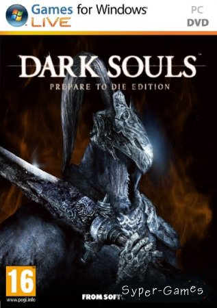 Dark Souls: Prepare To Die Edition / Темные Души: готовься К смерти Edition (2012 / PC)