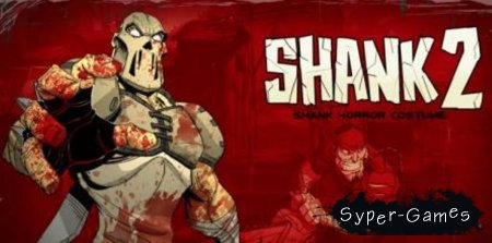 Shank 2 + DLC (PC/Русский)