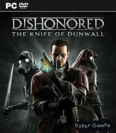 Dishonored: The Knife of Dunwall + DLC (Русский/PC)