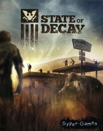 State of Decay (2013/PC/RUS/ENG/Multi6) SteamRip от Let'sРlay