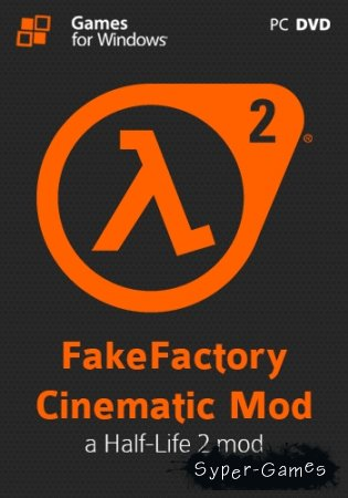 Half-Life 2: FakeFactory Cinematic Mod 13 Alpha 16 (2013/Rus/Eng/PC) RePack от Cliff99