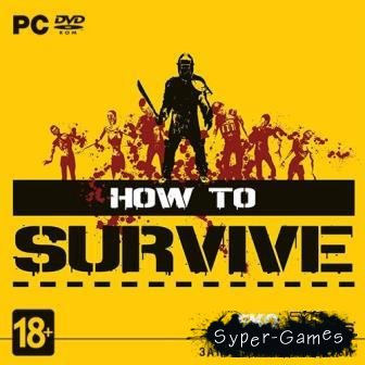 How to Survive (build 7 October and All DLC) (2013/RUS/ENG/MULTI7)