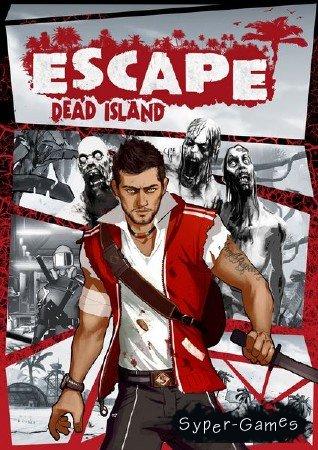Escape Dead Island (2014/RUS/RePack)