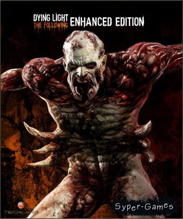 Dying Light: The Following - Enhanced Edition (2016/RUS/ENG/RePack by =nemos=)