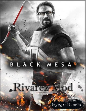 Black Mesa - Rivarez Mod (2017/RUS/ENG/Mod/Repack)