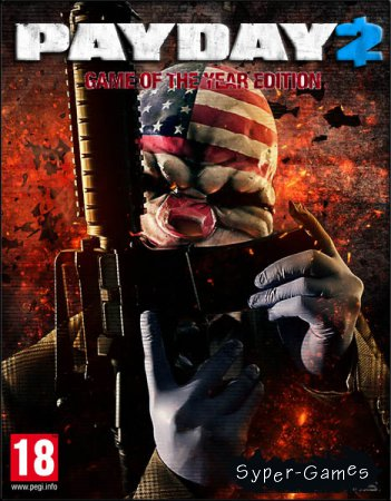 PayDay 2: Game of the Year Edition (2014-2017/RUS/ENG/RePack by Pioneer)