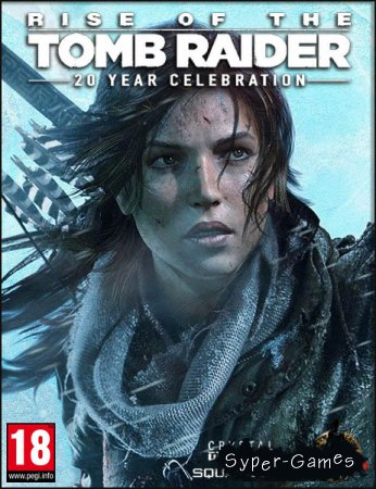 Rise of the Tomb Raider: 20 Year Celebration (2017/RUS/ENG/Steam-Rip by Fisher)