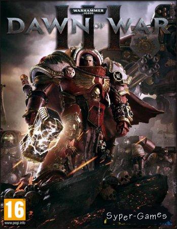 Warhammer 40.000: Dawn of War III (2017/RUS/ENG/RePack by MAXAGENT)
