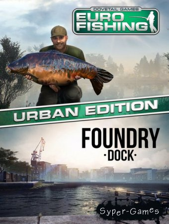 Euro Fishing: Foundry Dock (2017/RUS/ENG/RePack by xatab)