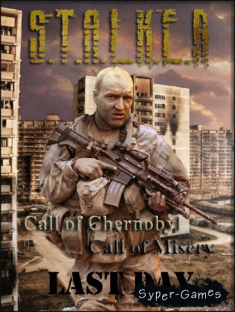 S.T.A.L.K.E.R.: Call of Chernobyl - Call of Misery. Last Day (2017/RUS/RePack by SeregA-Lus)
