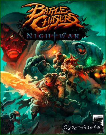 Battle Chasers: Nightwar (2017/RUS/ENG/RePack by xatab)