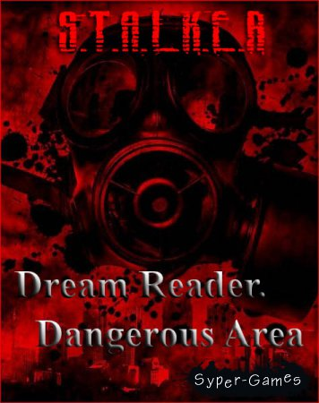 S.T.A.L.K.E.R.: Dream Reader - Dangerous Area (2017/RUS/RePack by SeregA-Lus)