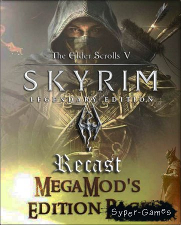 The Elder Scrolls V: Skyrim - Recast Legendary Edition (2017/RUS/Mod/RePack)