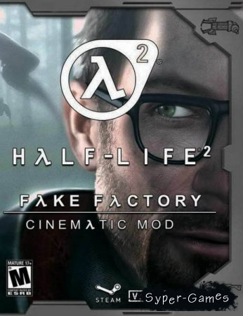 Half-Life 2: FakeFactory Cinematic Mod (2013-2017/RUS/ENG/Mod/Repack)
