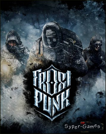 Frostpunk (2018/RUS/ENG/Multi/RePack by xatab)
