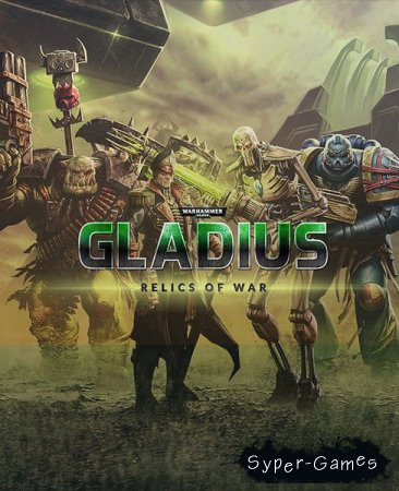 Warhammer 40,000: Gladius - Relics of War: Deluxe Edition (2018/RUS/ENG/Multi/RePack by qoob)