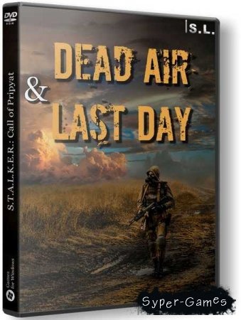 S.T.A.L.K.E.R.: Dead Air and Last Day (2018/RUS/ENG/RePack by SeregA-Lus)
