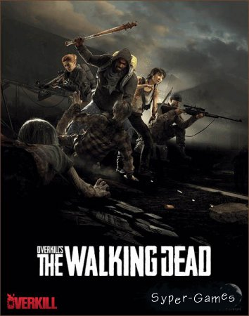 Overkill's The Walking Dead (2018/RUS/ENG/RePack by xatab)