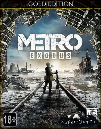 Metro: Exodus - Gold Edition  (2019/RUS/ENG/Multi/RePack)