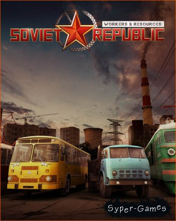 Workers & Resources: Soviet Republic (2019/RUS/ENG/MULTi/RePack by xatab)
