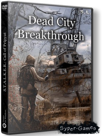 S.T.A.L.K.E.R.: Dead City Breakthrough (2019/RUS/RePack by SeregA-Lus)