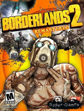 Borderlands 2: Remastered (2019/RUS/ENG/RePack by xatab)