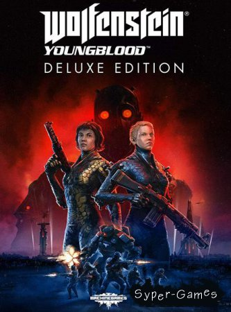 Wolfenstein: Youngblood - Deluxe Edition (2019/RUS/ENG/RePack by xatab)